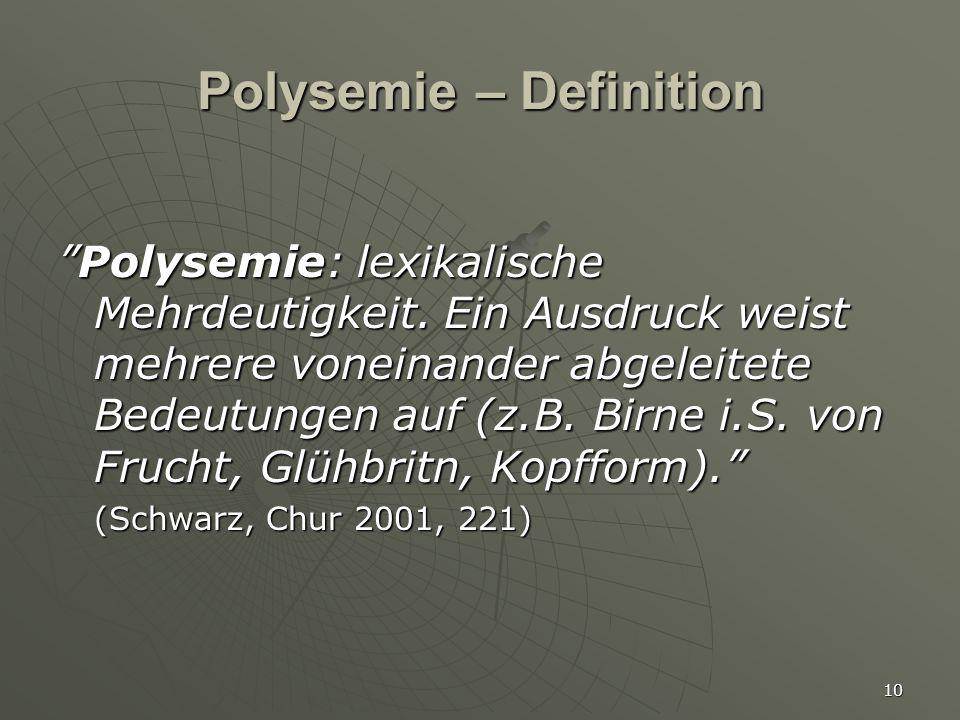 """10 Polysemie – Definition """"Polysemie: lexikalische Mehrdeutigkeit. Ein Ausdruck weist mehrere voneinander abgeleitete Bedeutungen auf (z.B. Birne i.S."""