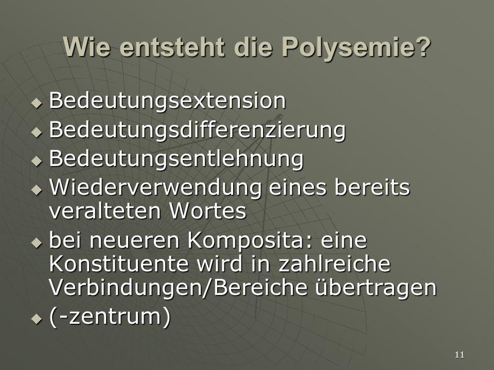 11 Wie entsteht die Polysemie?  Bedeutungsextension  Bedeutungsdifferenzierung  Bedeutungsentlehnung  Wiederverwendung eines bereits veralteten Wo