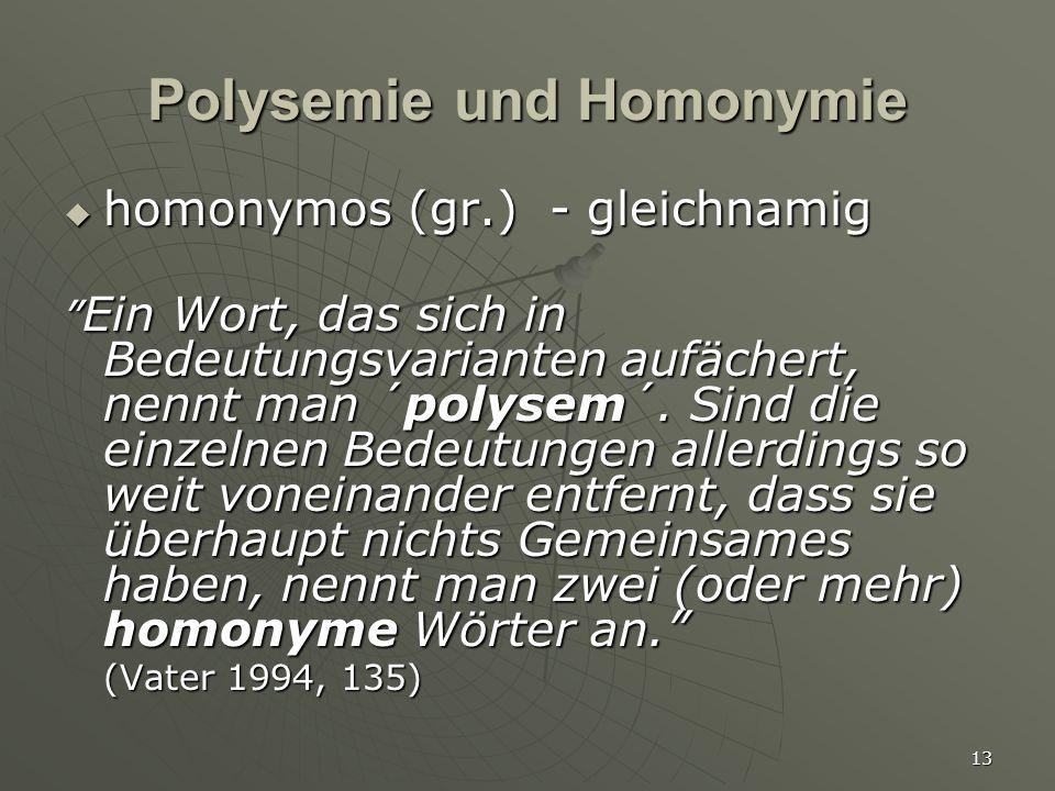 """13 Polysemie und Homonymie  homonymos (gr.) - gleichnamig """" Ein Wort, das sich in Bedeutungsvarianten aufächert, nennt man ´polysem´. Sind die einzel"""