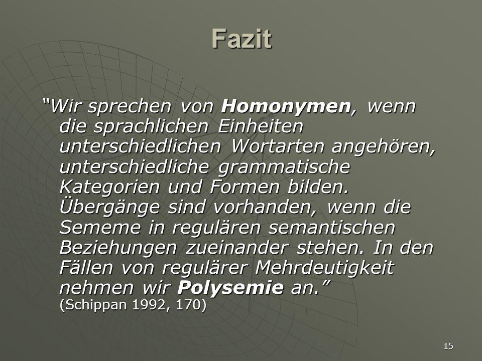 """15 Fazit """"Wir sprechen von Homonymen, wenn die sprachlichen Einheiten unterschiedlichen Wortarten angehören, unterschiedliche grammatische Kategorien"""