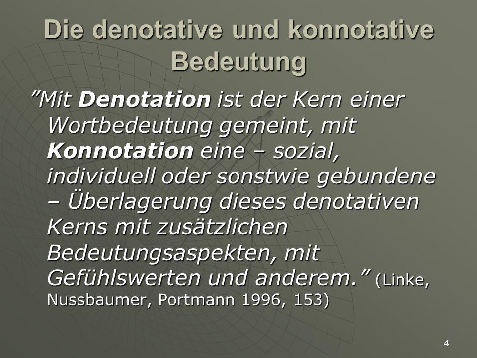 """5 Konnotative Bedeutung 1 """"...dass Konnotationen nicht das Benannte widerspiegeln, sondern die kommunikativen Bedingungen, unter denen usuell die denotative Bedeutung gilt. (Schippan 1992, 157)"""