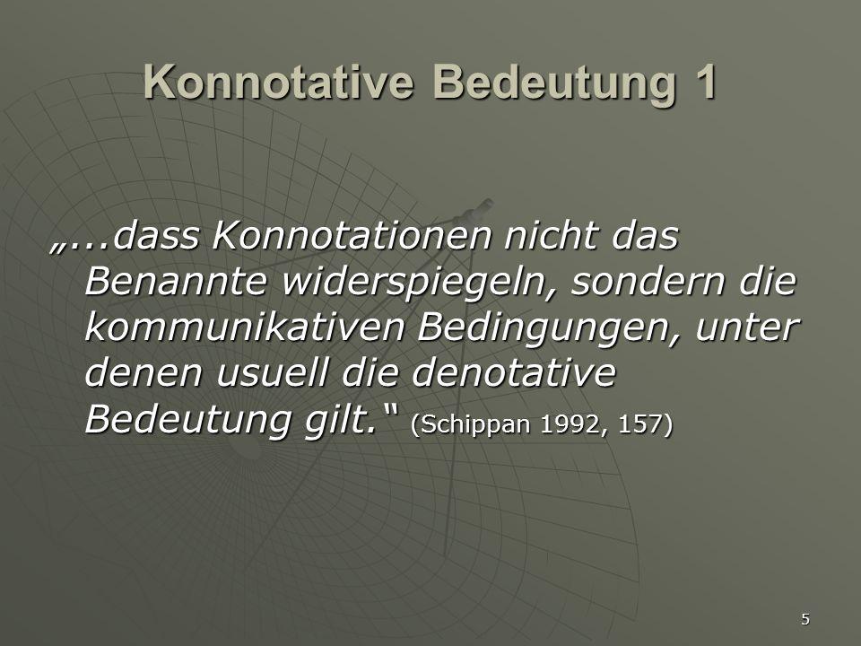 """5 Konnotative Bedeutung 1 """"...dass Konnotationen nicht das Benannte widerspiegeln, sondern die kommunikativen Bedingungen, unter denen usuell die deno"""