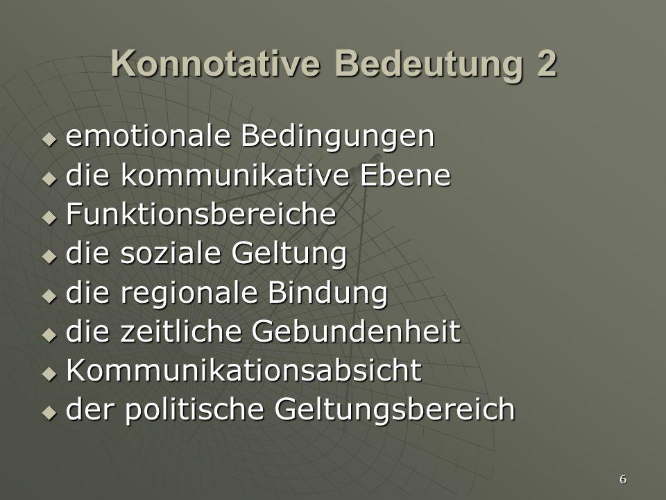 6 Konnotative Bedeutung 2  emotionale Bedingungen  die kommunikative Ebene  Funktionsbereiche  die soziale Geltung  die regionale Bindung  die z