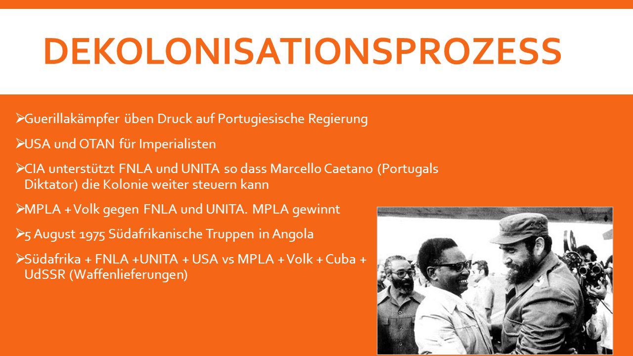 DEKOLONISATIONSPROZESS  Guerillakämpfer üben Druck auf Portugiesische Regierung  USA und OTAN für Imperialisten  CIA unterstützt FNLA und UNITA so