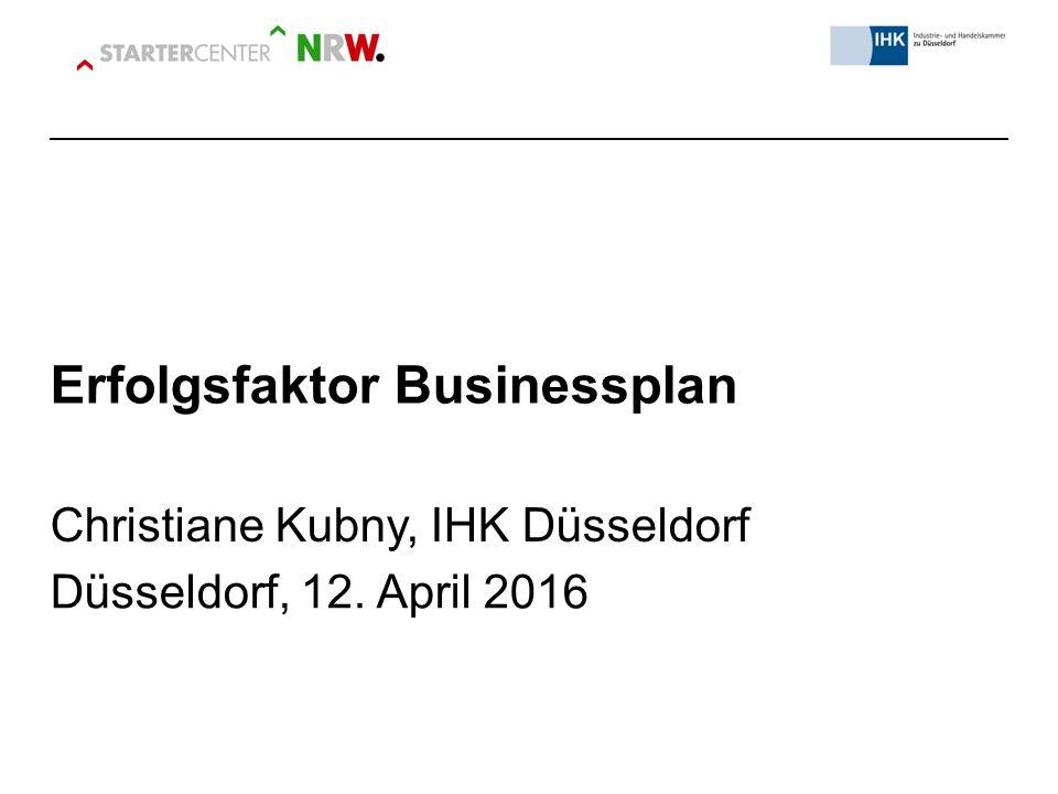 Erfolgsfaktor Businessplan Christiane Kubny, IHK Düsseldorf Düsseldorf, 12. April 2016