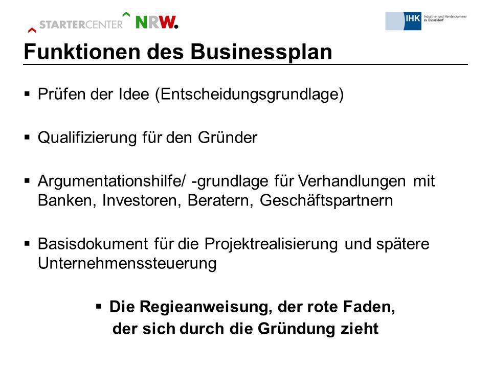  Prüfen der Idee (Entscheidungsgrundlage)  Qualifizierung für den Gründer  Argumentationshilfe/ -grundlage für Verhandlungen mit Banken, Investoren