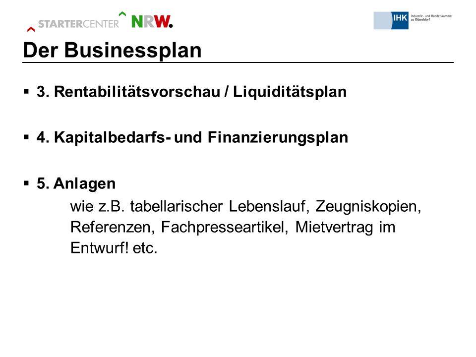 3. Rentabilitätsvorschau / Liquiditätsplan  4. Kapitalbedarfs- und Finanzierungsplan  5. Anlagen wie z.B. tabellarischer Lebenslauf, Zeugniskopien