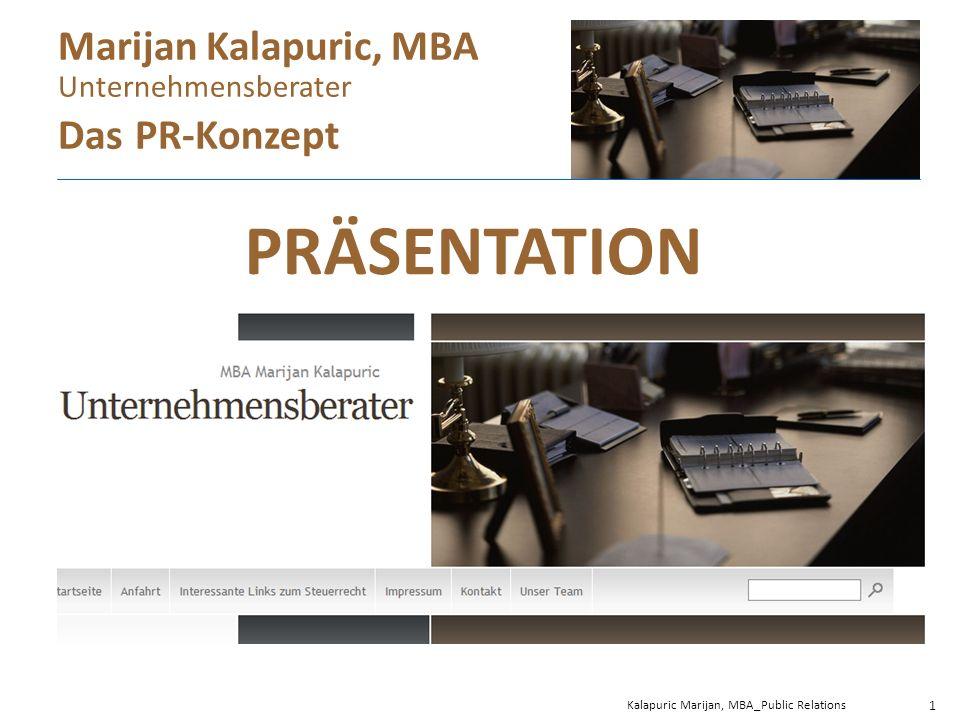 PRÄSENTATION Kalapuric Marijan, MBA_Public Relations 1 Marijan Kalapuric, MBA Unternehmensberater Das PR-Konzept