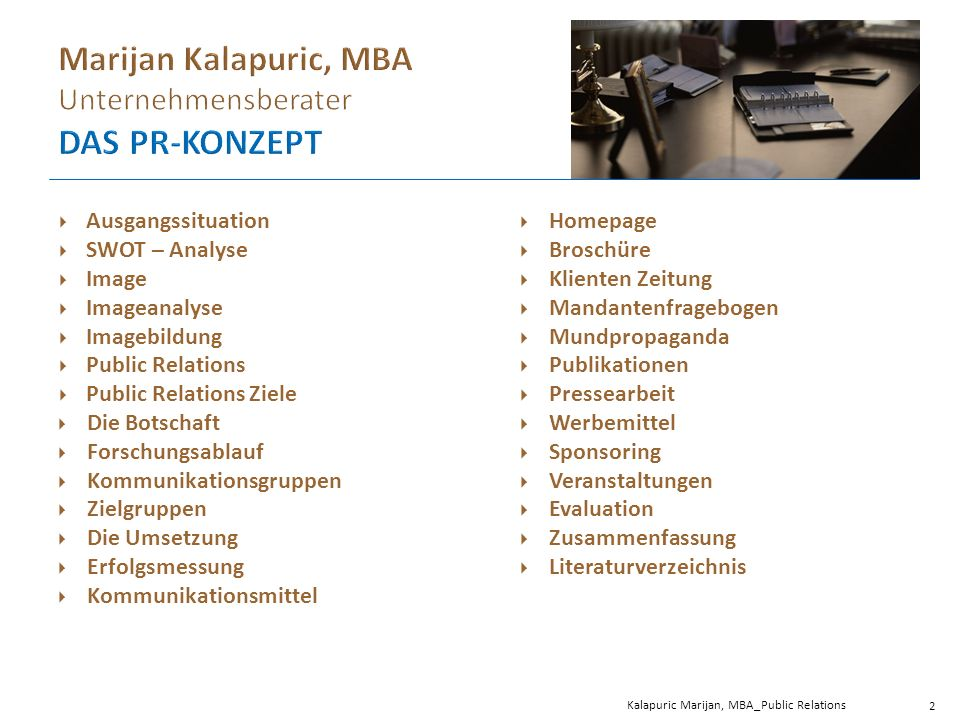 Das Unternehmen Marijan Kalapuric, MBA – Unternehmensberater und Bilanzbuchhalter ist Anbieter der Dienstleistungen im Bereich Firmengründung, Buchhaltung, Lohnverrechnung, Bilanzierung und Steuerberatung im Rahmen des Wirtschaftstreuhändergesetzes.