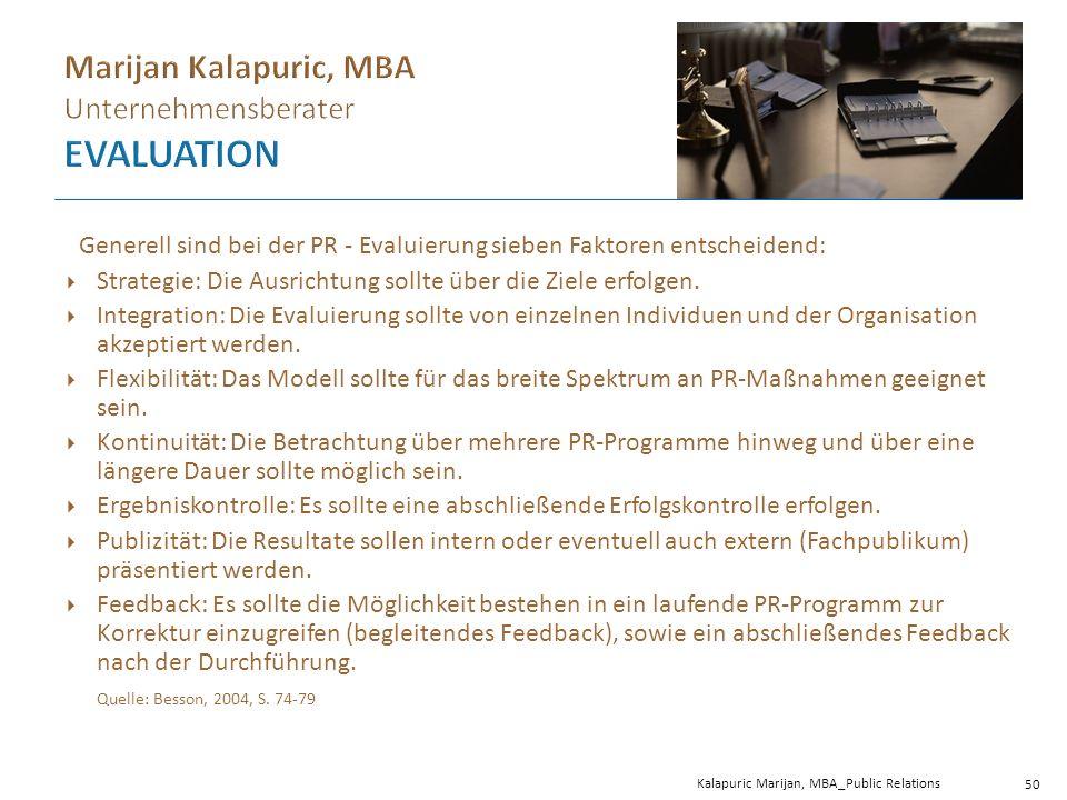 Kalapuric Marijan, MBA_Public Relations 50 Generell sind bei der PR - Evaluierung sieben Faktoren entscheidend:  Strategie: Die Ausrichtung sollte über die Ziele erfolgen.