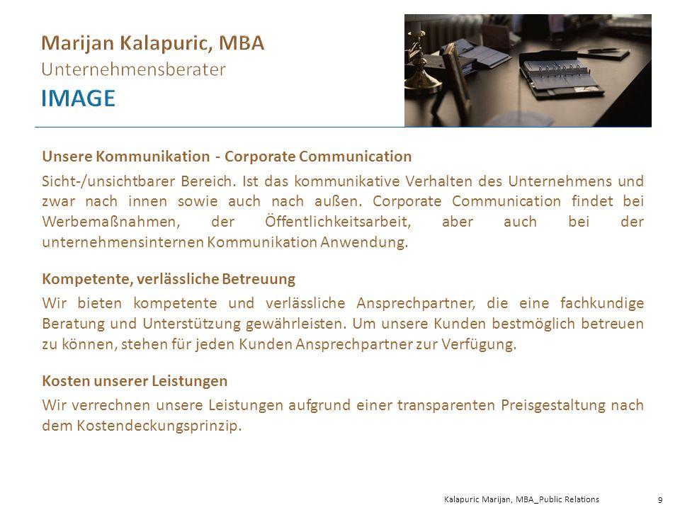 Kalapuric Marijan, MBA_Public Relations 10 Unternehmensphilosophie Die Mitarbeiterinnen und Mitarbeiter sind stets bemüht, die Werte in den Arbeitsalltag bestmöglichst zu integrieren und im Unternehmen zu leben.