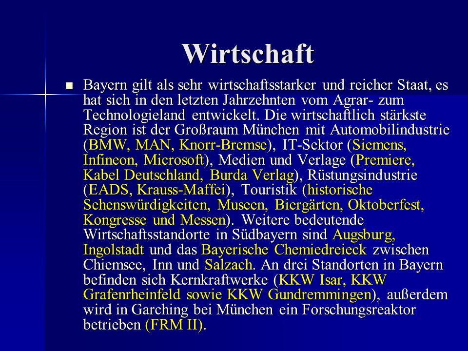 Wirtschaft Bayern gilt als sehr wirtschaftsstarker und reicher Staat, es hat sich in den letzten Jahrzehnten vom Agrar- zum Technologieland entwickelt.
