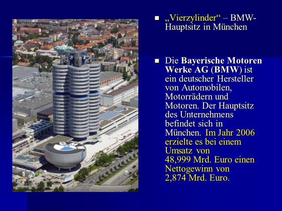 """""""Vierzylinder – BMW- Hauptsitz in München """"Vierzylinder – BMW- Hauptsitz in München Die Bayerische Motoren Werke AG (BMW) ist ein deutscher Hersteller von Automobilen, Motorrädern und Motoren."""