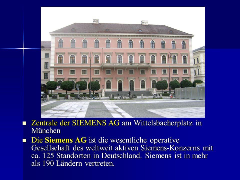 Zentrale der SIEMENS AG am Wittelsbacherplatz in München Zentrale der SIEMENS AG am Wittelsbacherplatz in München Die Siemens AG ist die wesentliche operative Gesellschaft des weltweit aktiven Siemens-Konzerns mit ca.