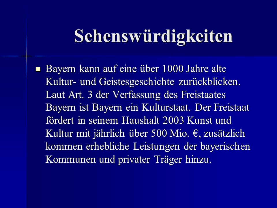 Sehenswürdigkeiten Bayern kann auf eine über 1000 Jahre alte Kultur- und Geistesgeschichte zurückblicken. Laut Art. 3 der Verfassung des Freistaates B