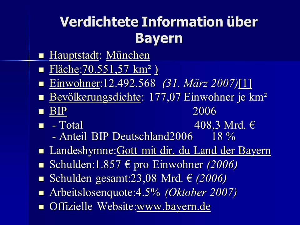 Verdichtete Information über Bayern Hauptstadt: München Hauptstadt: München HauptstadtMünchen HauptstadtMünchen Fläche:70.551,57 km² ) Fläche:70.551,57 km² ) Fläche70.551,57 km²) Fläche70.551,57 km²) Einwohner:12.492.568 (31.