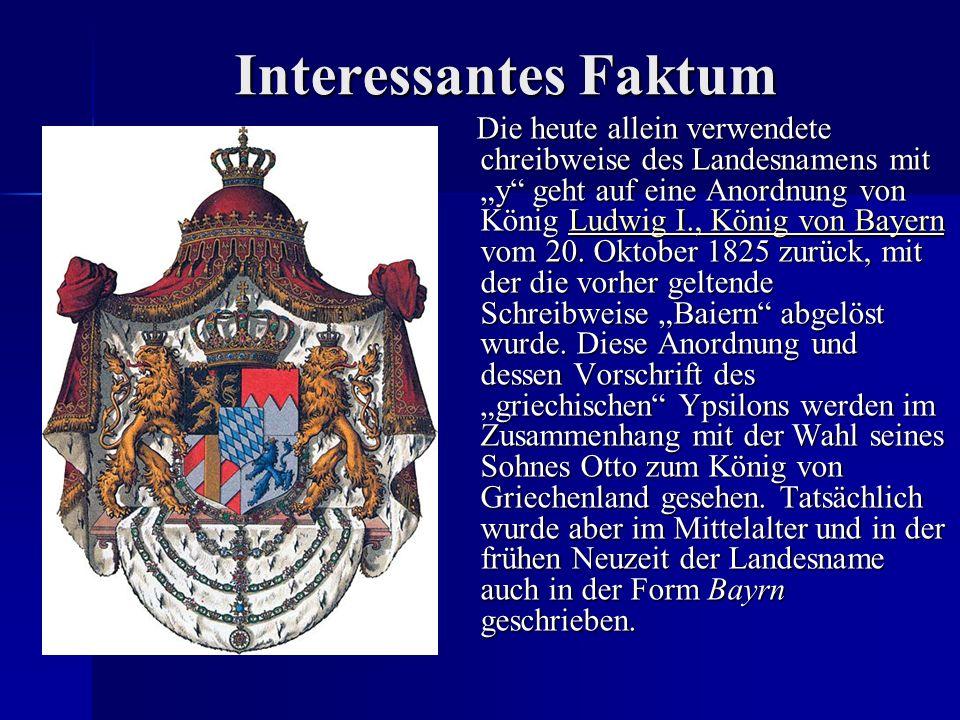 """Interessantes Faktum Die heute allein verwendete chreibweise des Landesnamens mit """"y geht auf eine Anordnung von König Ludwig I., König von Bayern vom 20."""