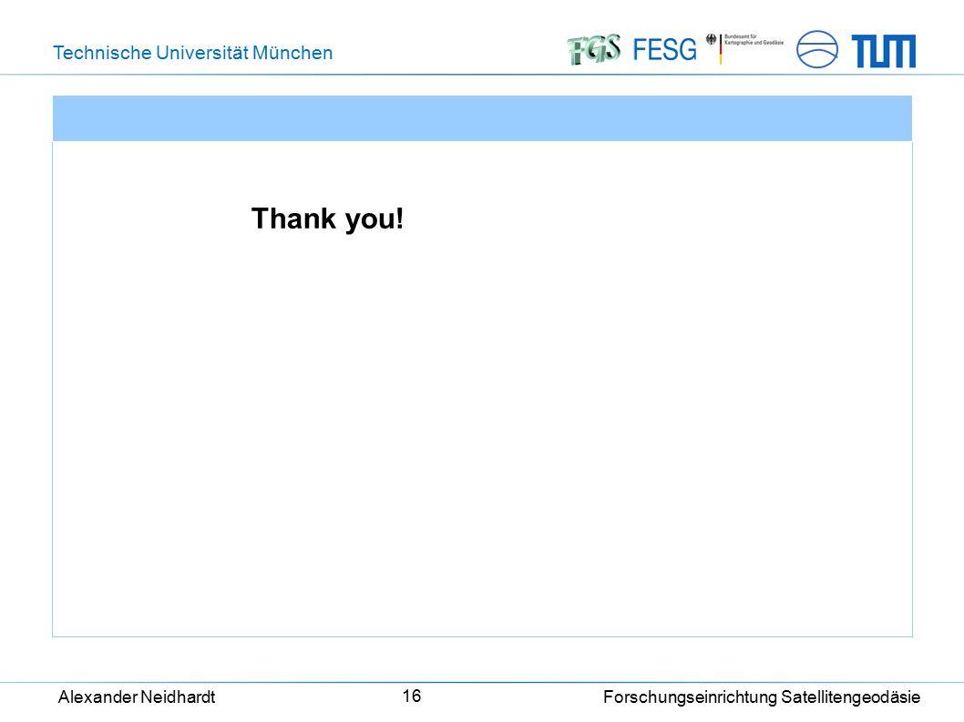 Technische Universität München Alexander Neidhardt Forschungseinrichtung Satellitengeodäsie 16 Thank you!