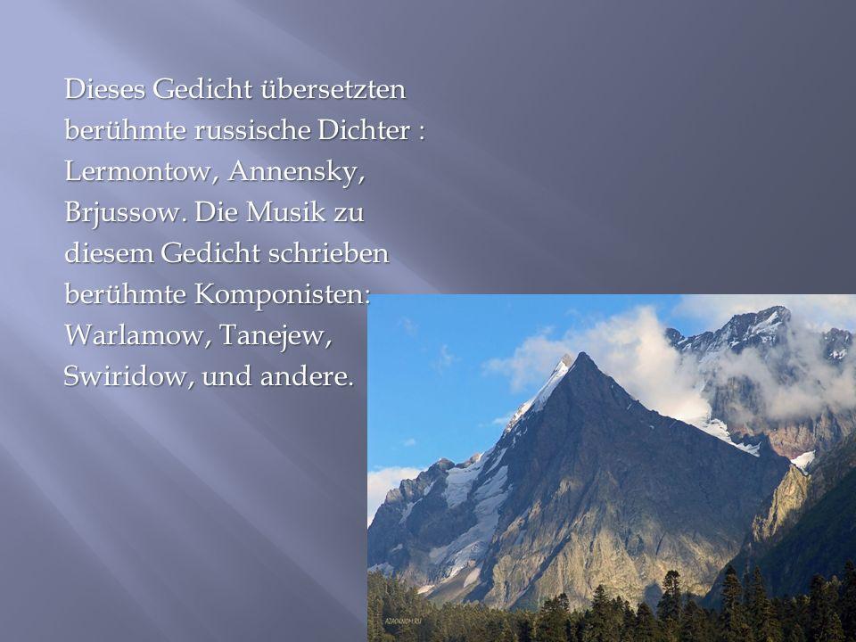 Dieses Gedicht übersetzten berühmte russische Dichter : Lermontow, Annensky, Brjussow. Die Musik zu diesem Gedicht schrieben berühmte Komponisten: War