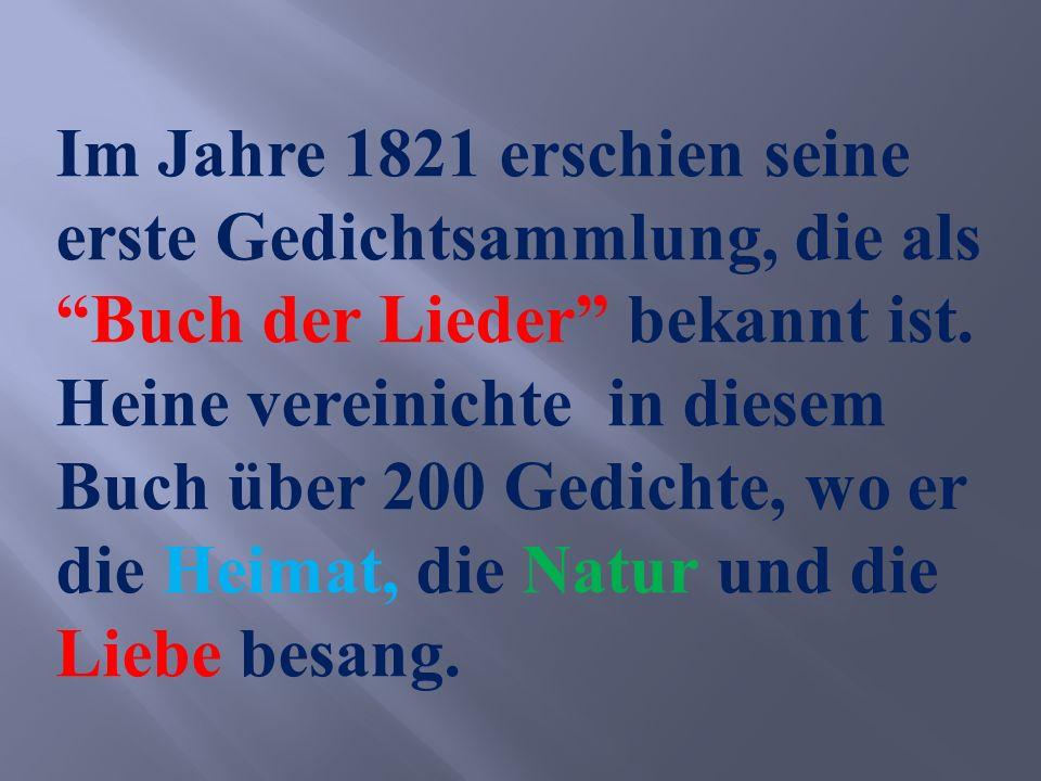 """Im Jahre 1821 erschien seine erste Gedichtsammlung, die als """"Buch der Lieder"""" bekannt ist. Heine vereinichte in diesem Buch über 200 Gedichte, wo er d"""