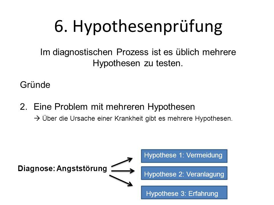 Im diagnostischen Prozess ist es üblich mehrere Hypothesen zu testen. Gründe 2.Eine Problem mit mehreren Hypothesen  Über die Ursache einer Krankheit