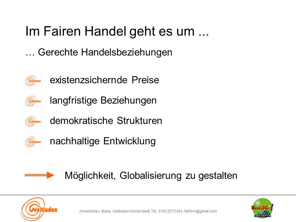 Anneheide v. Biela, Weltladen Norderstedt, Tel. 0163 2573364, fairfirm@gmail.com Im Fairen Handel geht es um... … Gerechte Handelsbeziehungen existenz