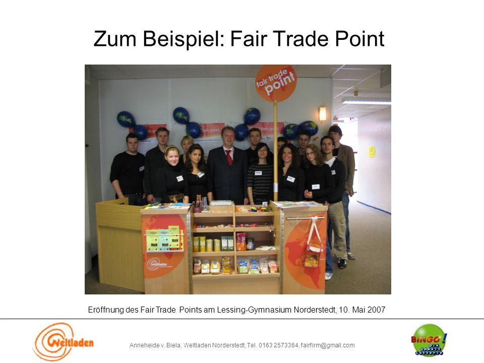 Anneheide v. Biela, Weltladen Norderstedt, Tel. 0163 2573364, fairfirm@gmail.com Zum Beispiel: Fair Trade Point Eröffnung des Fair Trade Points am Les