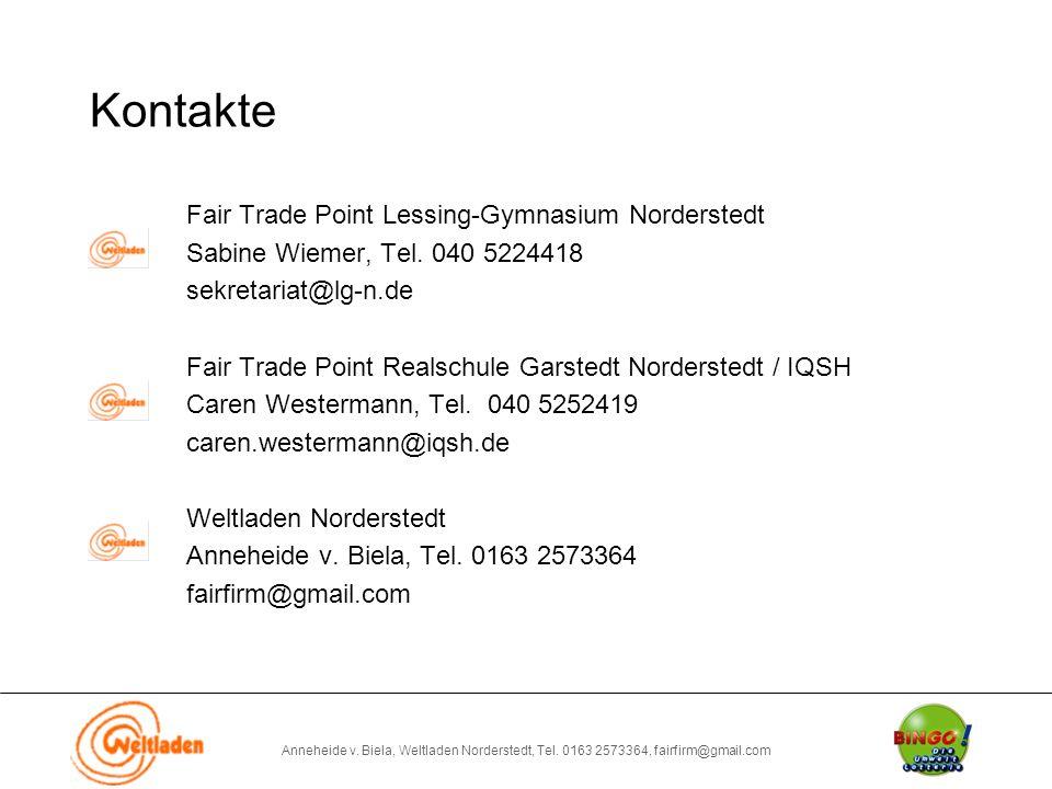 Anneheide v. Biela, Weltladen Norderstedt, Tel. 0163 2573364, fairfirm@gmail.com Kontakte Fair Trade Point Lessing-Gymnasium Norderstedt Sabine Wiemer