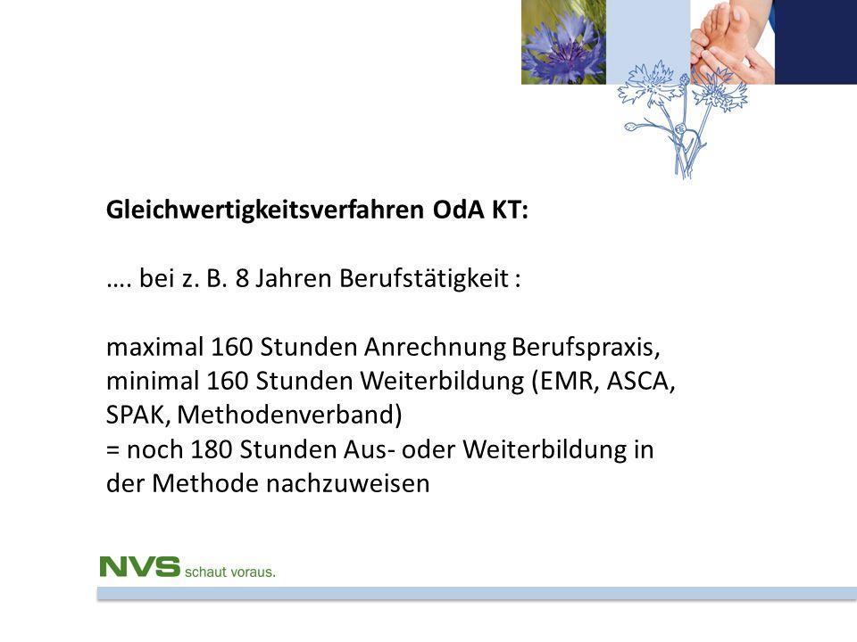 Gleichwertigkeitsverfahren OdA KT: …. bei z. B. 8 Jahren Berufstätigkeit : maximal 160 Stunden Anrechnung Berufspraxis, minimal 160 Stunden Weiterbild