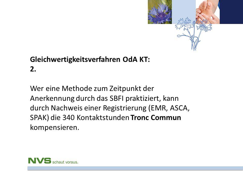 Gleichwertigkeitsverfahren OdA KT: 2. Wer eine Methode zum Zeitpunkt der Anerkennung durch das SBFI praktiziert, kann durch Nachweis einer Registrieru
