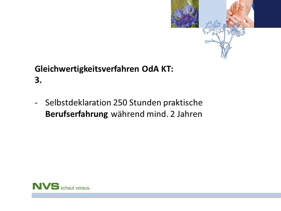 Gleichwertigkeitsverfahren OdA KT: 3. -Selbstdeklaration 250 Stunden praktische Berufserfahrung während mind. 2 Jahren