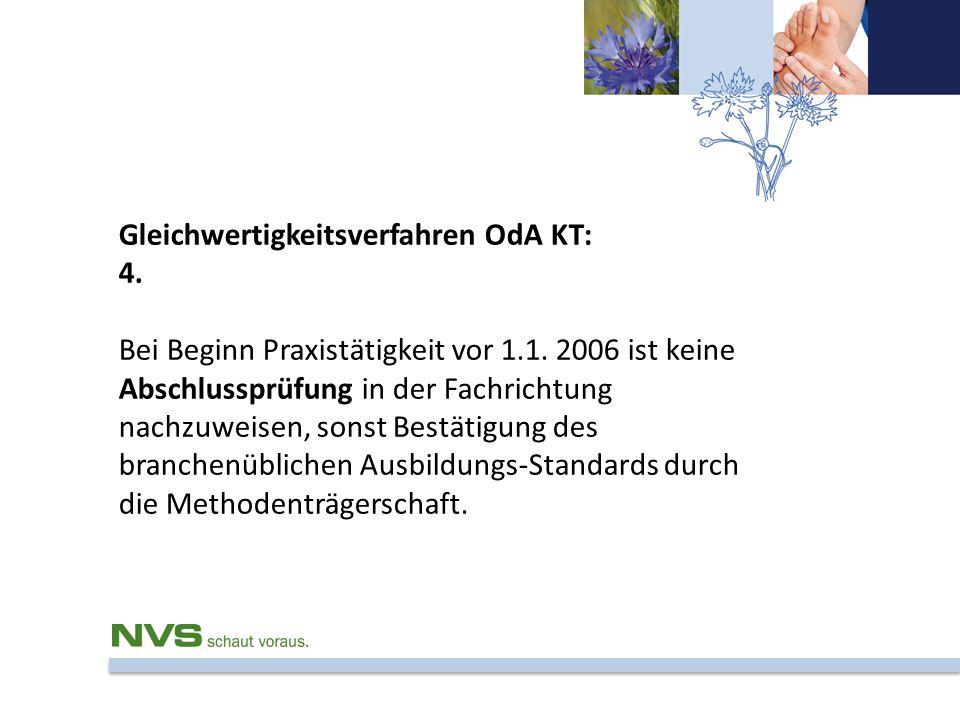 Gleichwertigkeitsverfahren OdA KT: 4. Bei Beginn Praxistätigkeit vor 1.1. 2006 ist keine Abschlussprüfung in der Fachrichtung nachzuweisen, sonst Best