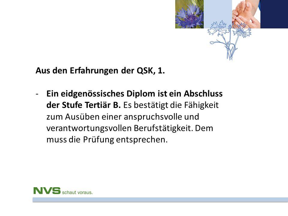Aus den Erfahrungen der QSK, 1. -Ein eidgenössisches Diplom ist ein Abschluss der Stufe Tertiär B. Es bestätigt die Fähigkeit zum Ausüben einer anspru