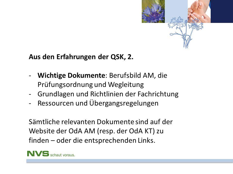 Aus den Erfahrungen der QSK, 2. -Wichtige Dokumente: Berufsbild AM, die Prüfungsordnung und Wegleitung -Grundlagen und Richtlinien der Fachrichtung -R