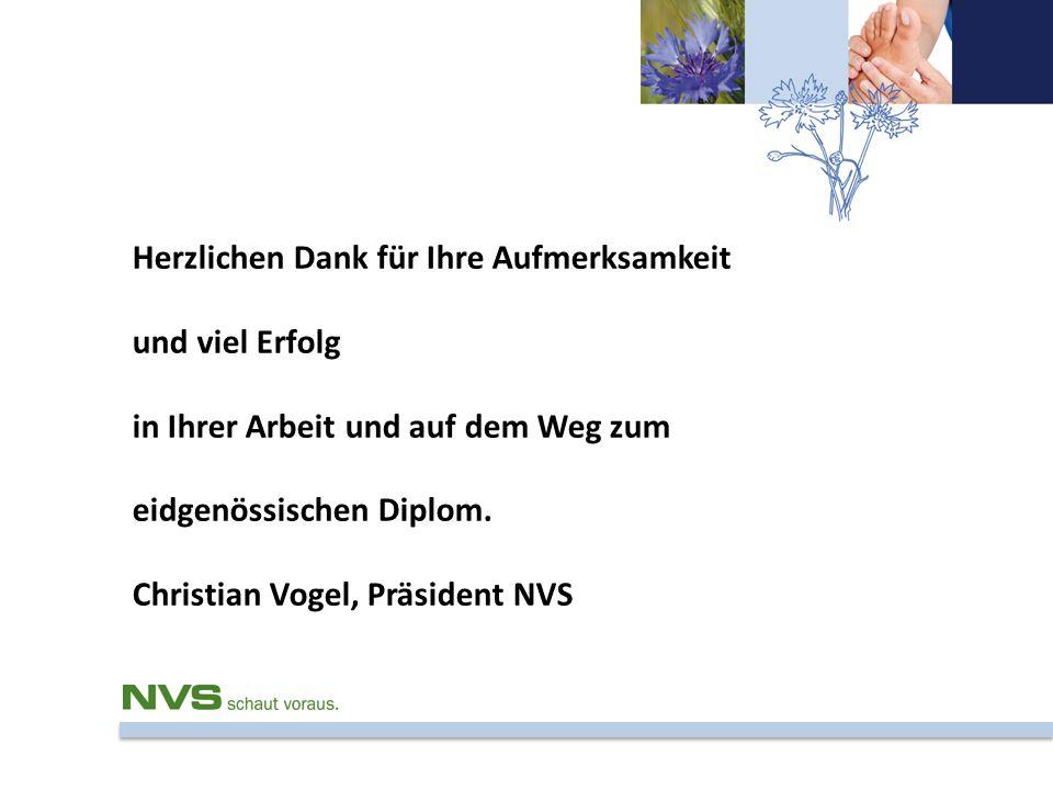 Herzlichen Dank für Ihre Aufmerksamkeit und viel Erfolg in Ihrer Arbeit und auf dem Weg zum eidgenössischen Diplom. Christian Vogel, Präsident NVS
