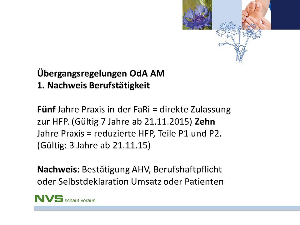 Übergangsregelungen OdA AM 1. Nachweis Berufstätigkeit Fünf Jahre Praxis in der FaRi = direkte Zulassung zur HFP. (Gültig 7 Jahre ab 21.11.2015) Zehn