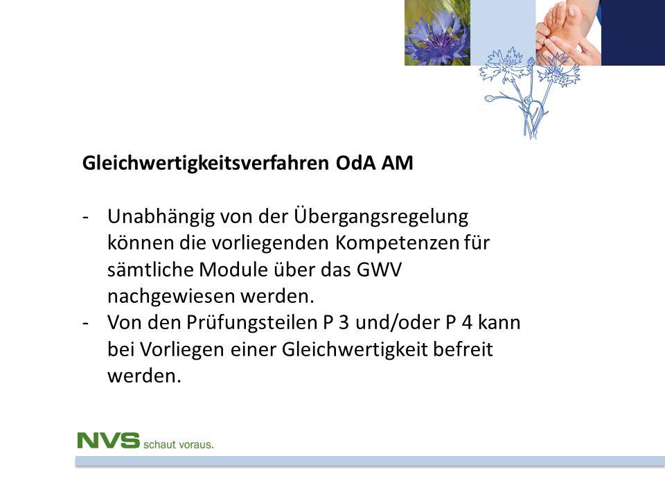 Gleichwertigkeitsverfahren OdA AM -Unabhängig von der Übergangsregelung können die vorliegenden Kompetenzen für sämtliche Module über das GWV nachgewi
