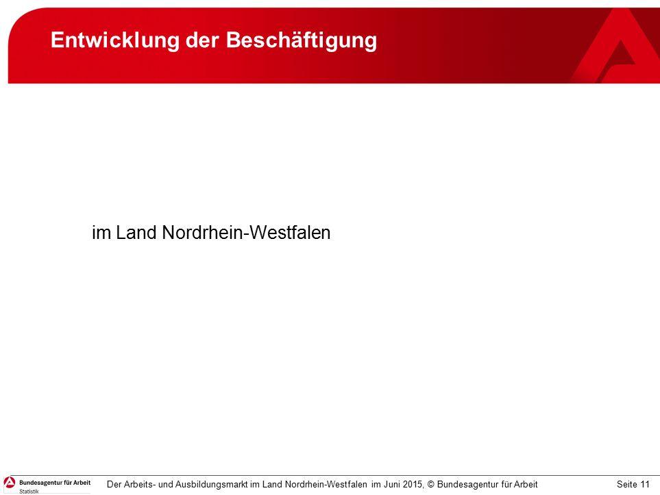 Seite 11 Entwicklung der Beschäftigung im Land Nordrhein-Westfalen Der Arbeits- und Ausbildungsmarkt im Land Nordrhein-Westfalen im Juni 2015, © Bundesagentur für Arbeit