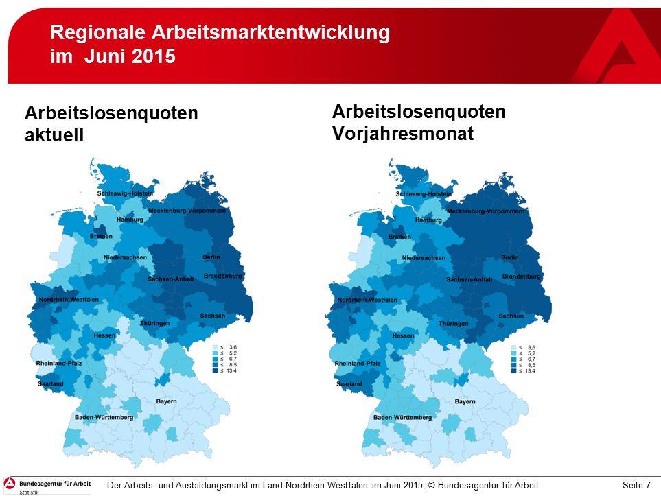 Seite 7 Regionale Arbeitsmarktentwicklung im Juni 2015 Arbeitslosenquoten aktuell Arbeitslosenquoten Vorjahresmonat Der Arbeits- und Ausbildungsmarkt im Land Nordrhein-Westfalen im Juni 2015, © Bundesagentur für Arbeit