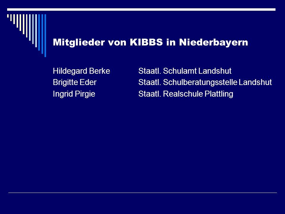Mitglieder von KIBBS in Niederbayern Hildegard BerkeStaatl. Schulamt Landshut Brigitte EderStaatl. Schulberatungsstelle Landshut Ingrid PirgieStaatl.