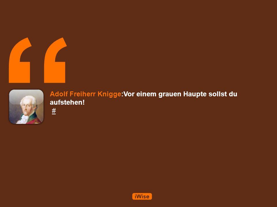 Adolf Freiherr Knigge:Vor einem grauen Haupte sollst du aufstehen! ##