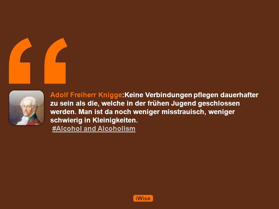 Adolf Freiherr Knigge:Keine Verbindungen pflegen dauerhafter zu sein als die, welche in der frühen Jugend geschlossen werden.