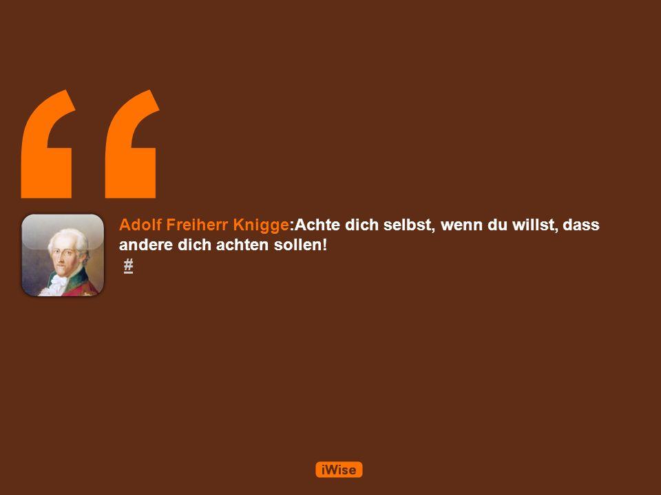 Adolf Freiherr Knigge:Lerne den Ton der Gesellschaft anzunehmen, in der du dich befindest.