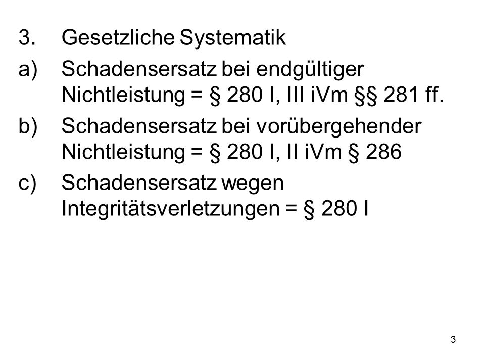 3 3.Gesetzliche Systematik a)Schadensersatz bei endgültiger Nichtleistung = § 280 I, III iVm §§ 281 ff.