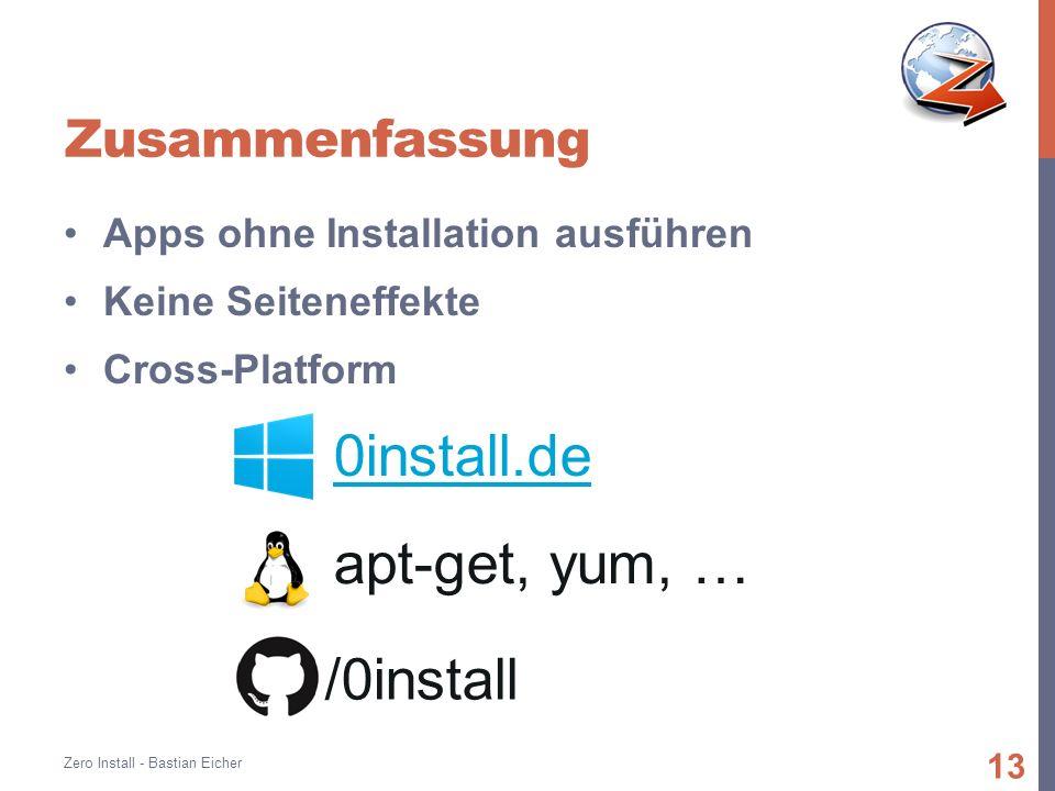 Zusammenfassung Apps ohne Installation ausführen Keine Seiteneffekte Cross-Platform Zero Install - Bastian Eicher 13 /0install 0install.de apt-get, yum, …