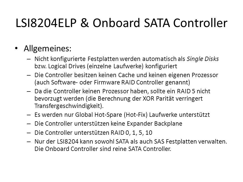 LSI8204ELP & Onboard SATA Controller Allgemeines: – Nicht konfigurierte Festplatten werden automatisch als Single Disks bzw. Logical Drives (einzelne