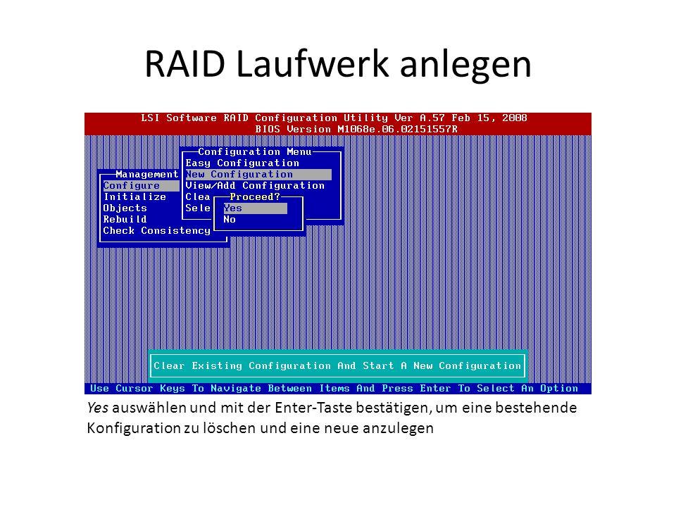 RAID Laufwerk anlegen Yes auswählen und mit der Enter-Taste bestätigen, um eine bestehende Konfiguration zu löschen und eine neue anzulegen