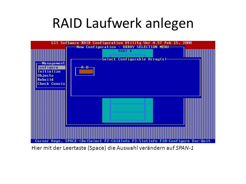 RAID Laufwerk anlegen Hier mit der Leertaste (Space) die Auswahl verändern auf SPAN-1