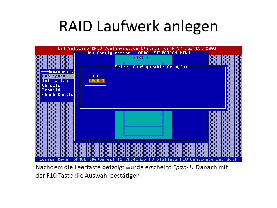RAID Laufwerk anlegen Nachdem die Leertaste betätigt wurde erscheint Span-1. Danach mit der F10 Taste die Auswahl bestätigen.