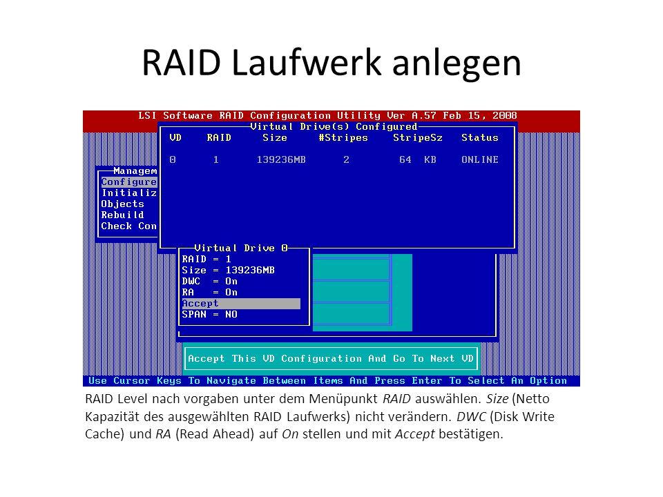 RAID Laufwerk anlegen RAID Level nach vorgaben unter dem Menüpunkt RAID auswählen. Size (Netto Kapazität des ausgewählten RAID Laufwerks) nicht veränd
